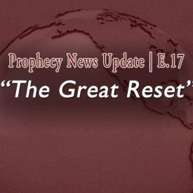 Mauve colored graphic of world with grainy effect and words overlaid: The Great Reset | E.17 | Prophecy news Update