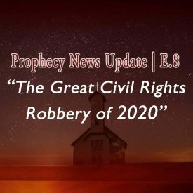 The Great Civil Rights Robbery of 2020 E.08 Prophecy News Update