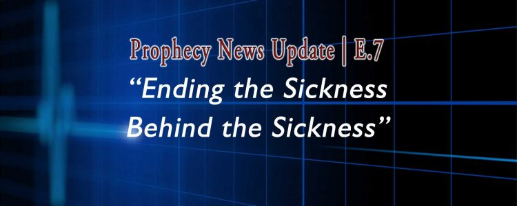 Blue grid with info: Prophecy News Update Ending the Sickness... E.07